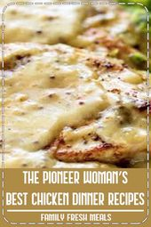 The best chicken dinner recipes from the pioneer woman